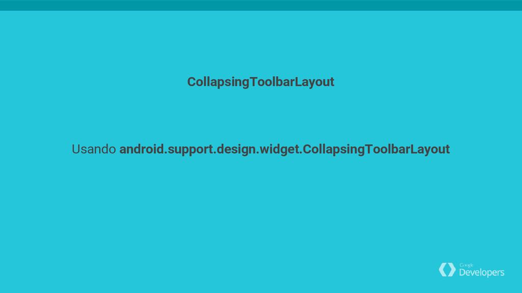 Usando android.support.design.widget.Collapsing...