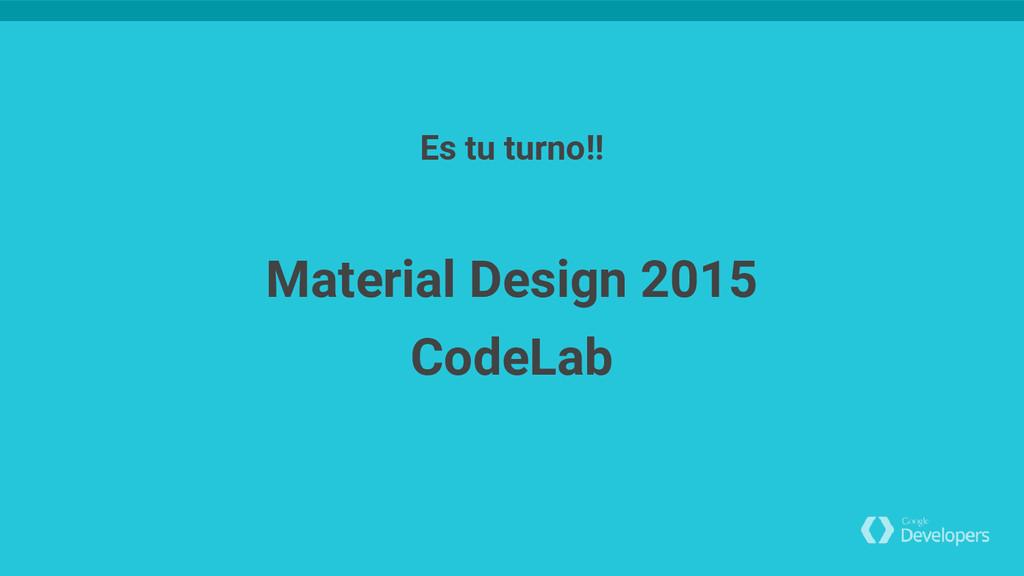 Material Design 2015 CodeLab Es tu turno!!