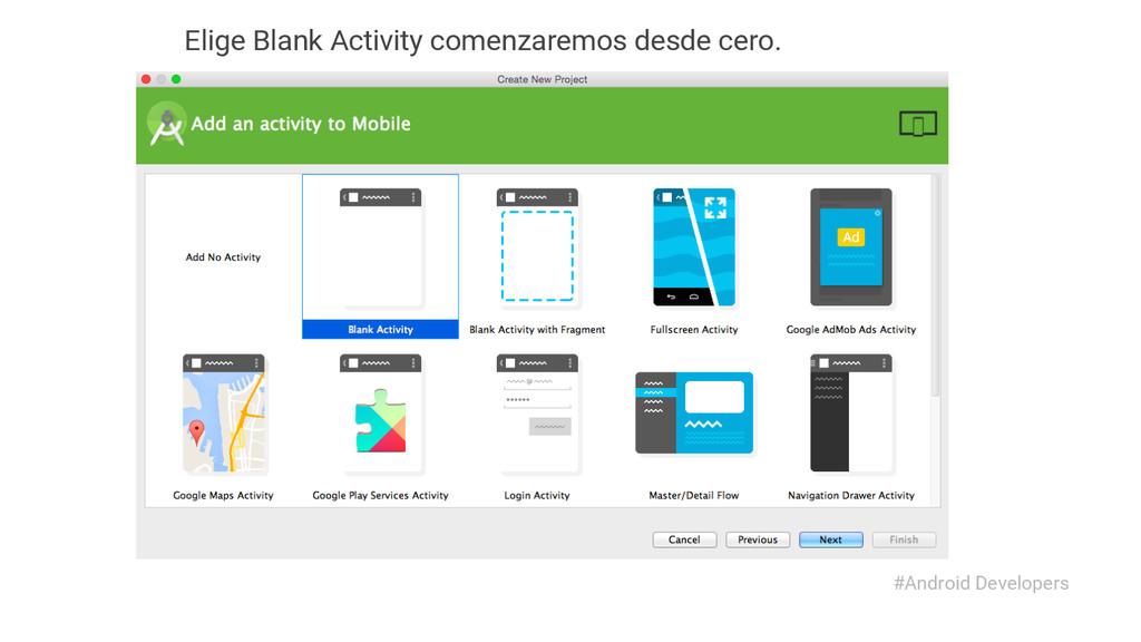 Elige Blank Activity comenzaremos desde cero. #...
