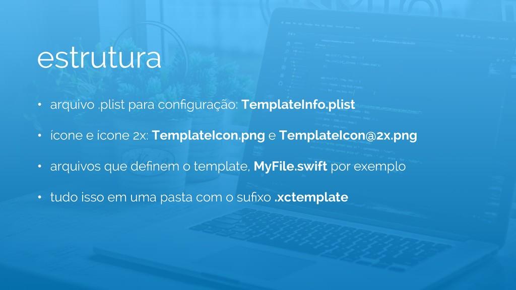 estrutura • arquivo .plist para configuração: Te...