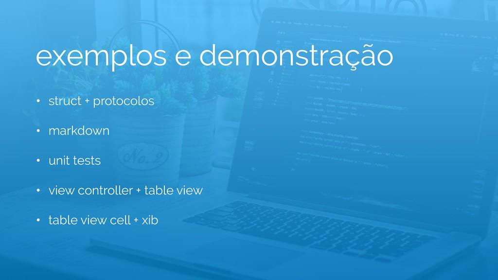 exemplos e demonstração • struct + protocolos •...