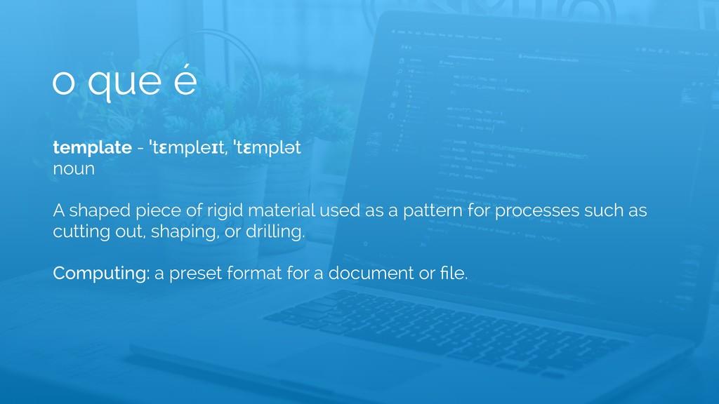o que é template - ˈtɛmpleɪt, ˈtɛmplət noun A s...