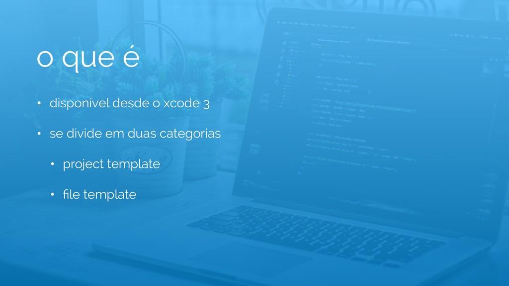 o que é • disponível desde o xcode 3 • se divid...