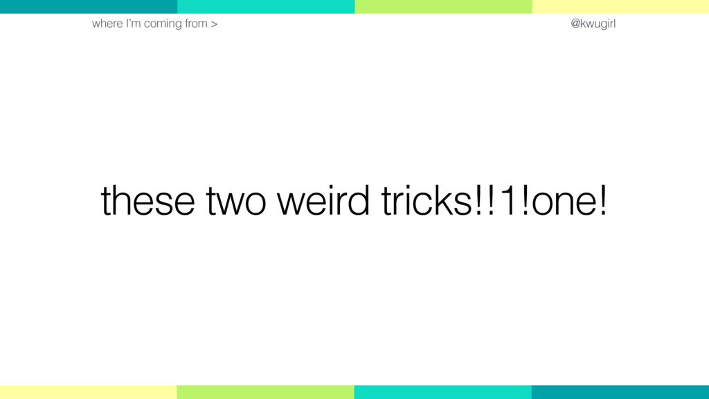@kwugirl these two weird tricks!!1!one! where I...