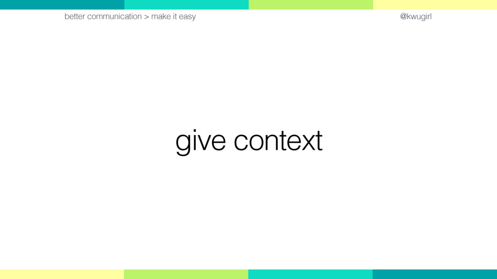 @kwugirl give context better communication > ma...