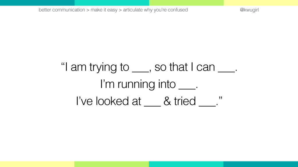 """@kwugirl """"I am trying to ___, so that I can ___..."""