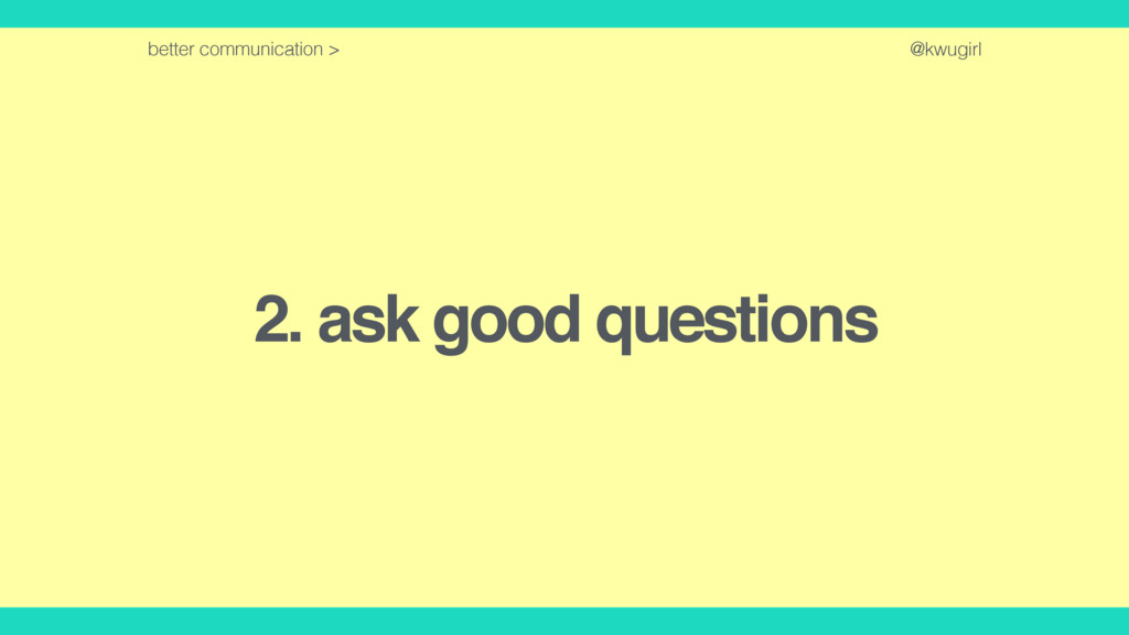 @kwugirl 2. ask good questions better communica...
