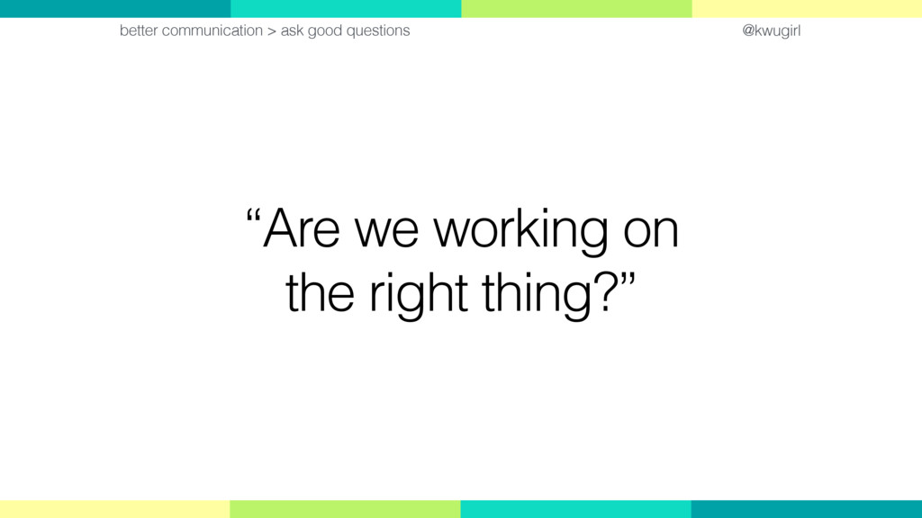 """@kwugirl """"Are we working on the right thing?"""" b..."""