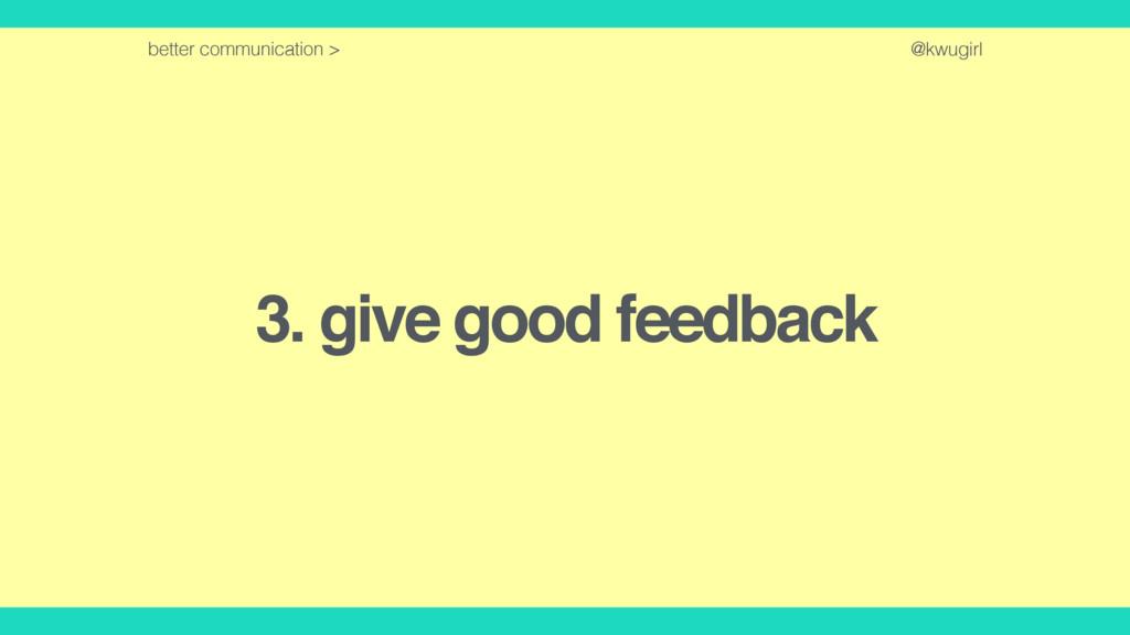@kwugirl 3. give good feedback better communica...