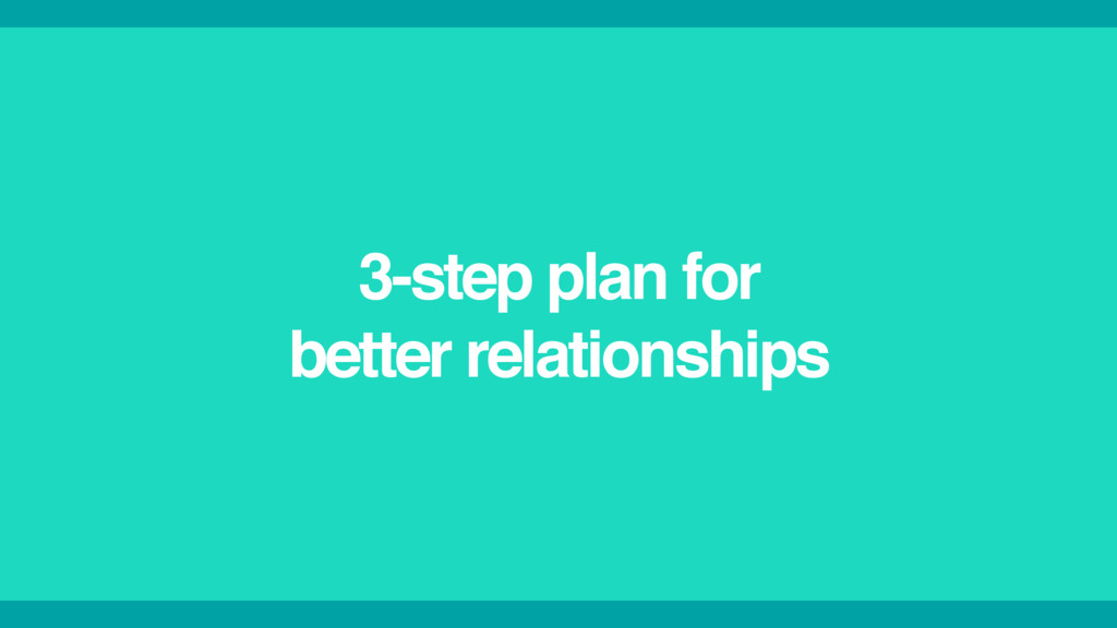 3-step plan for better relationships