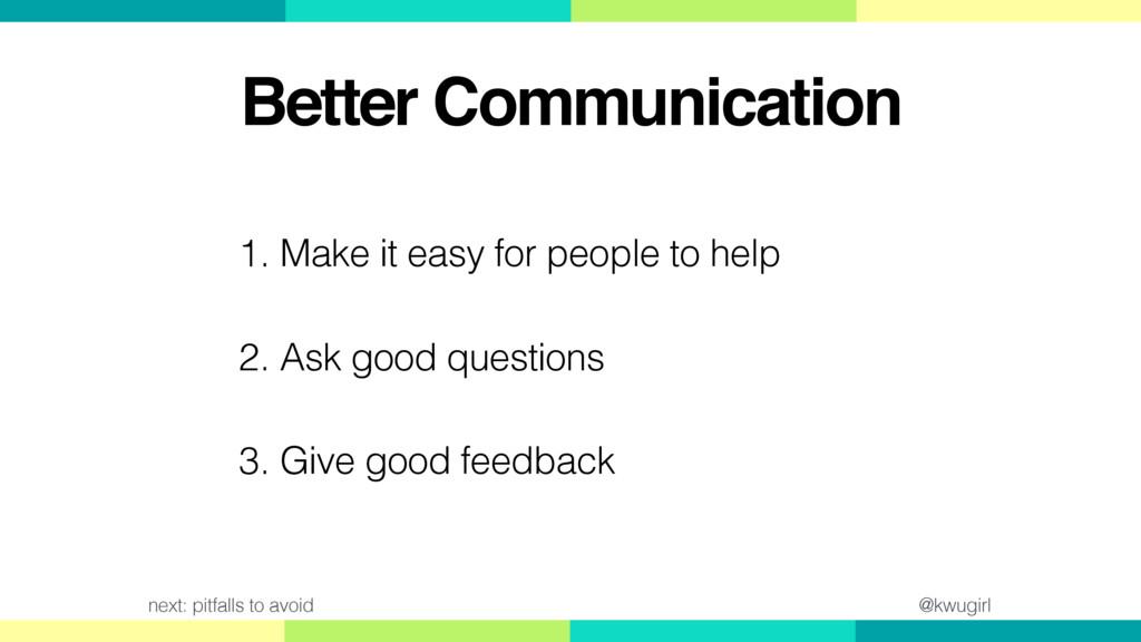 @kwugirl Better Communication 1. Make it easy f...