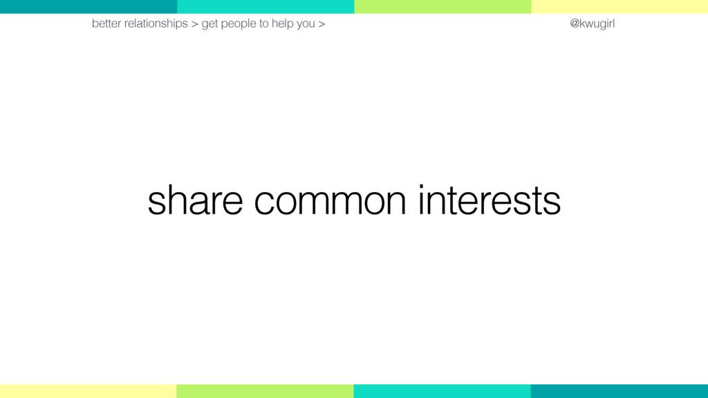 @kwugirl share common interests better relation...