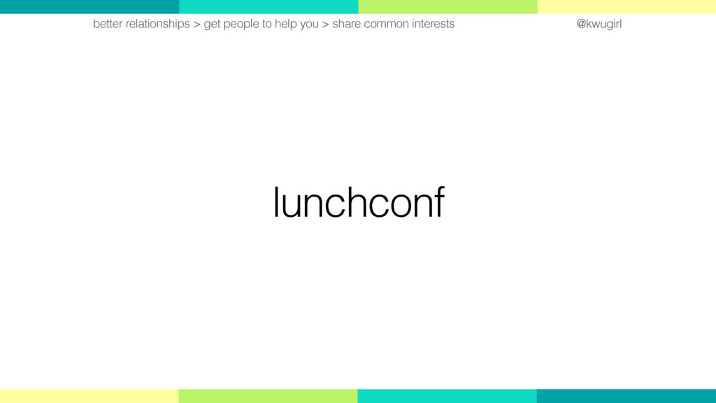 @kwugirl lunchconf better relationships > get p...