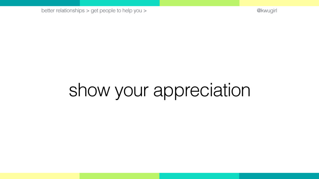 @kwugirl show your appreciation better relation...