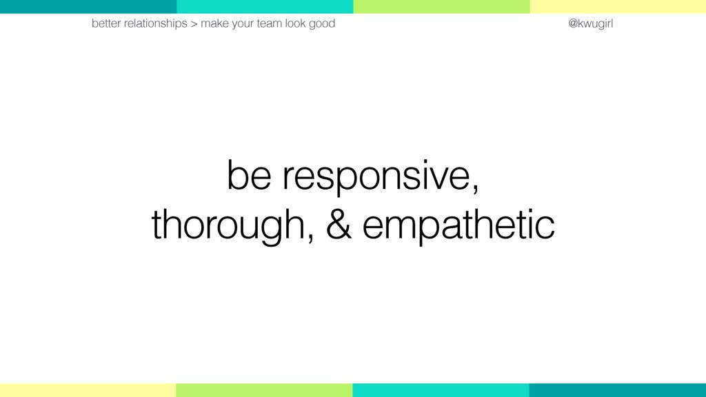 @kwugirl be responsive, thorough, & empathetic ...