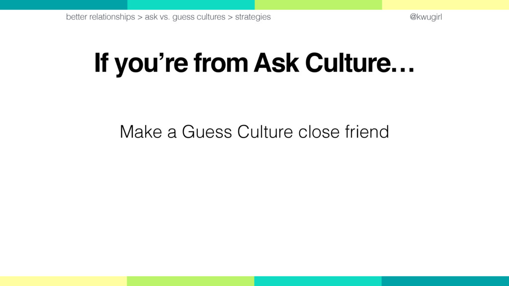 @kwugirl If you're from Ask Culture… better rel...
