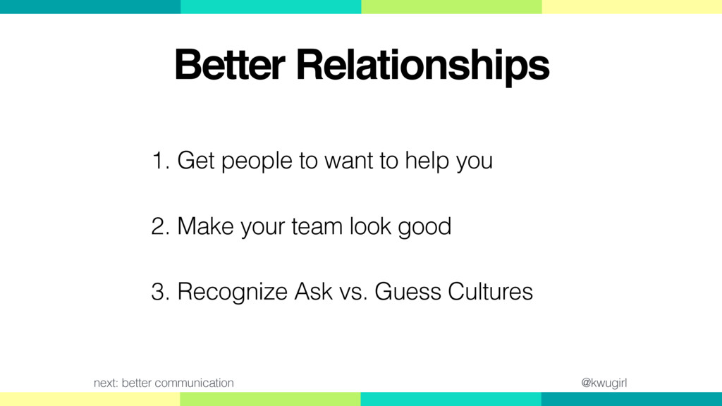 @kwugirl Better Relationships 1. Get people to ...
