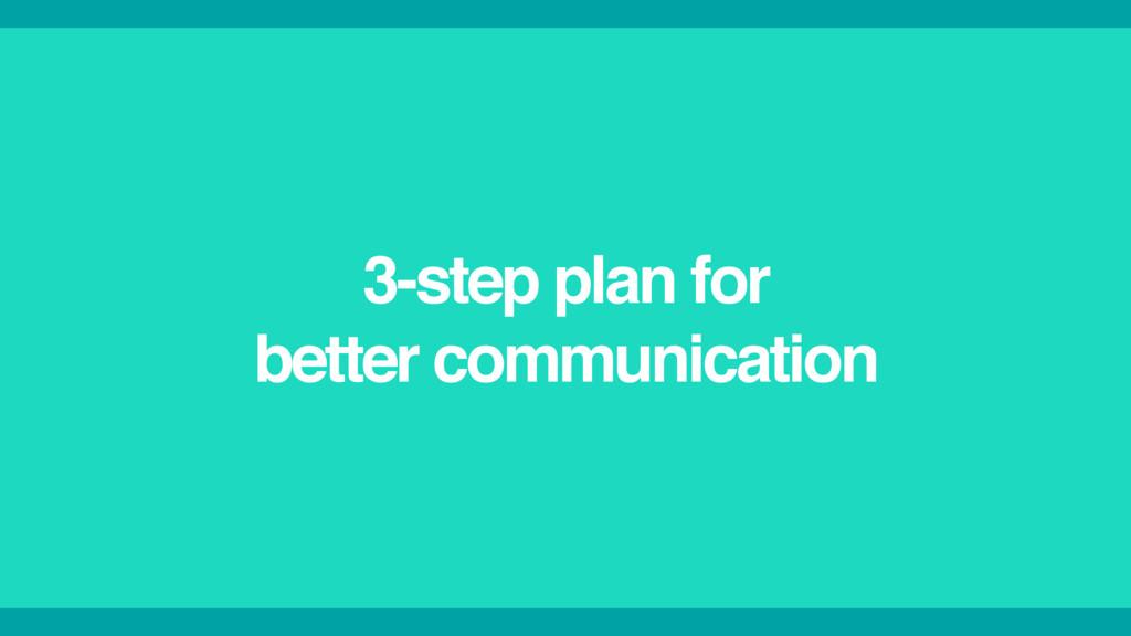 3-step plan for better communication