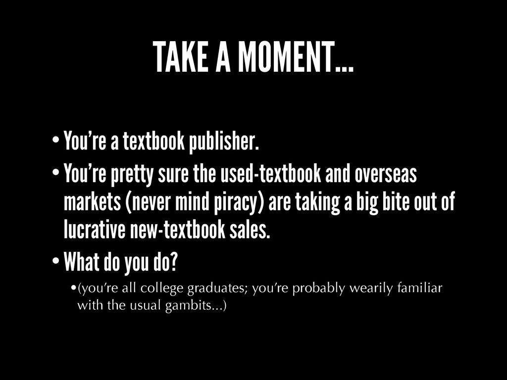 TAKE A MOMENT... •You're a textbook publisher. ...