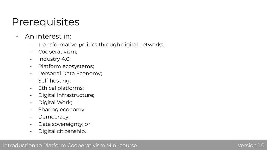 Prerequisites - An interest in: - Transformativ...