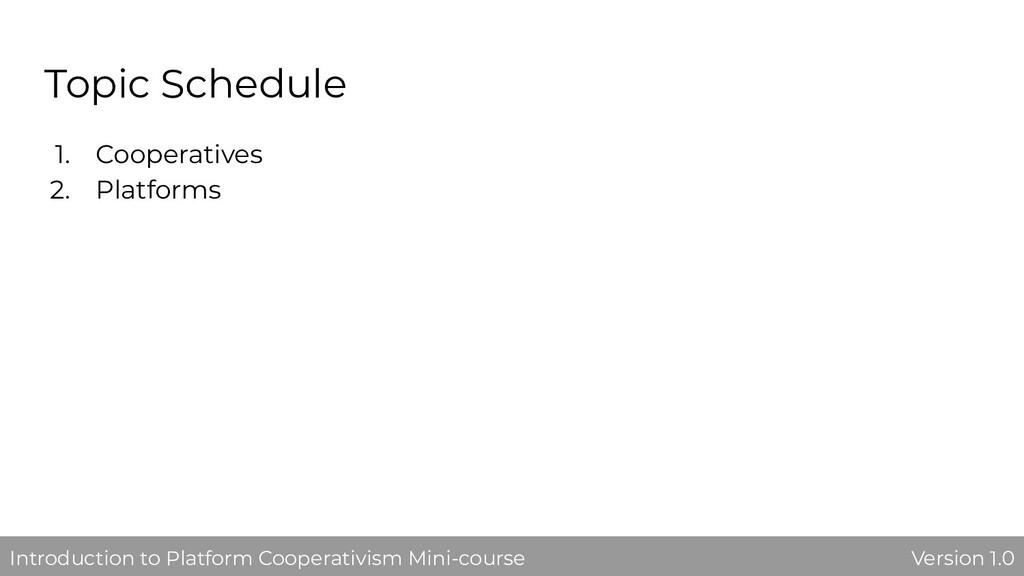Topic Schedule 1. Cooperatives 2. Platforms Ver...