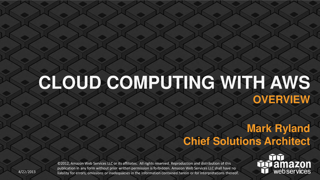 CLOUD COMPUTING WITH AWS OVERVIEW Mark Ryland C...