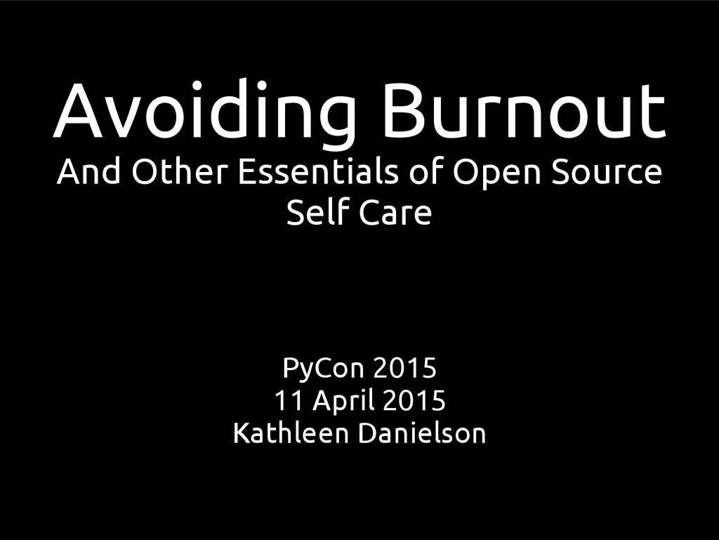 Avoiding Burnout And Other Essentials of Open S...
