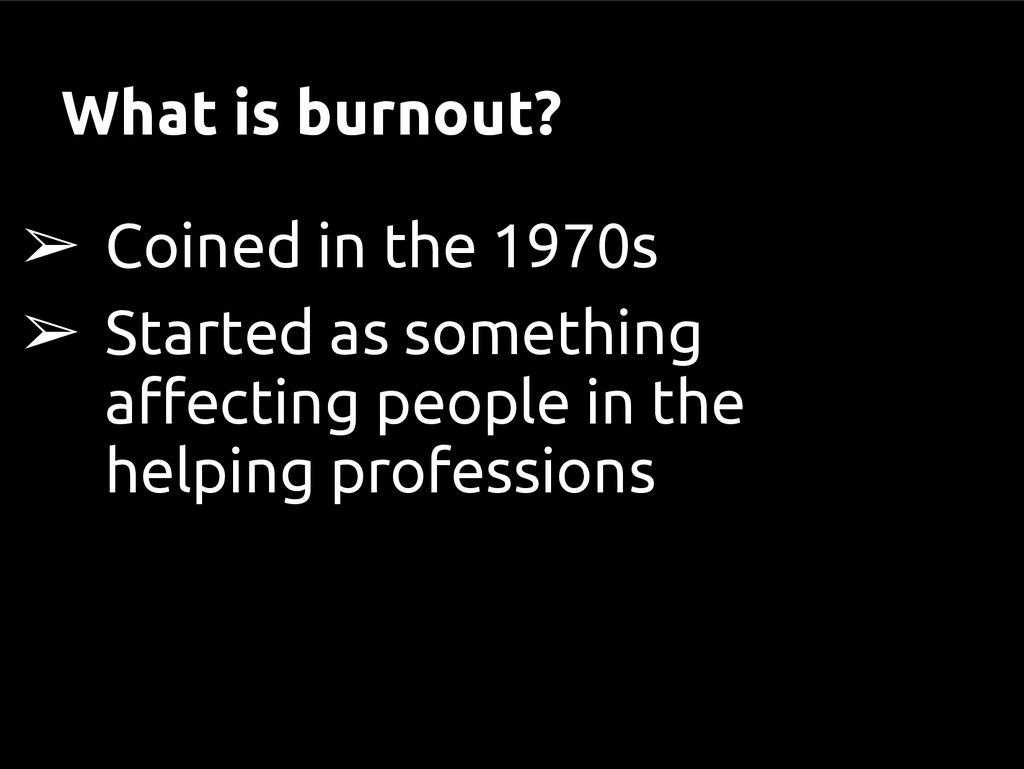 What is burnout? ➢ Coined in the 1970s ➢ Starte...