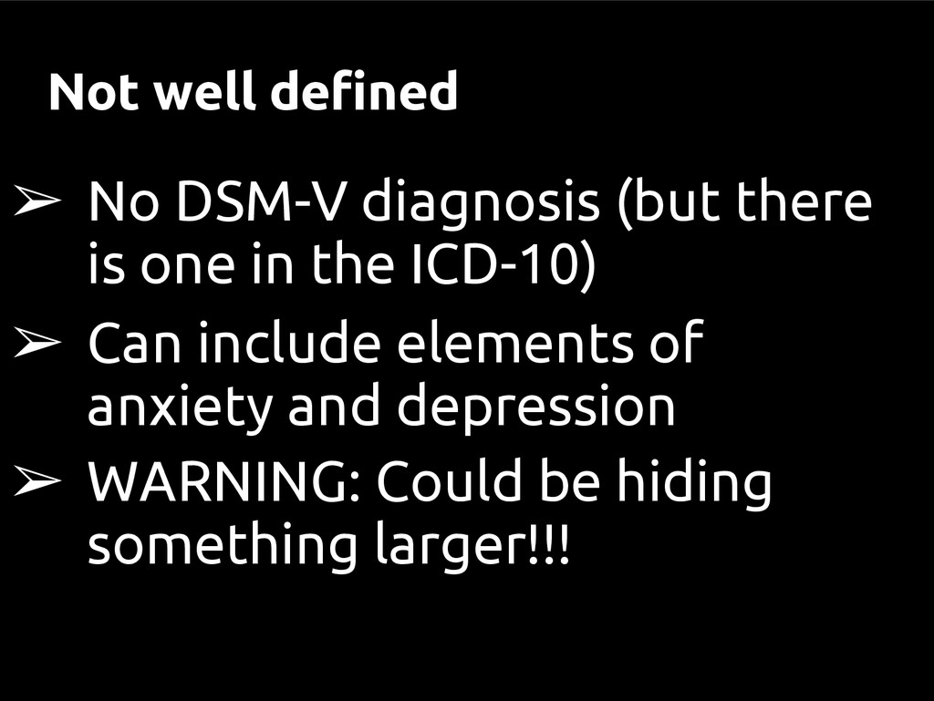Not well defined ➢ No DSM-V diagnosis (but ther...