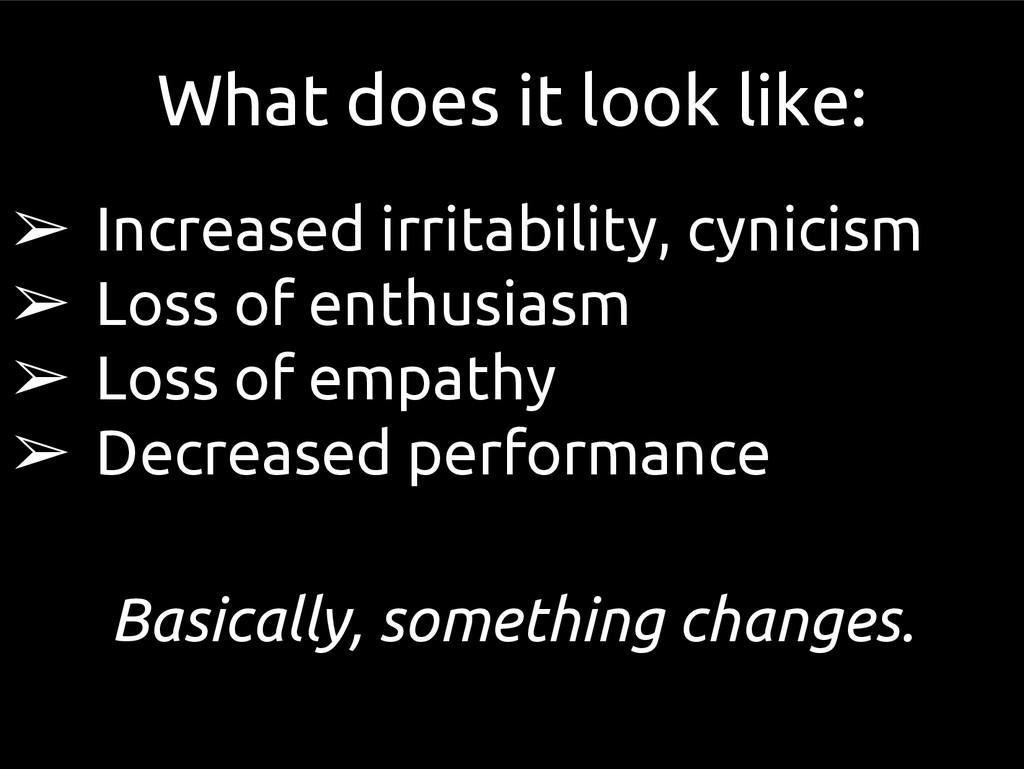 What does it look like: ➢ Increased irritabilit...