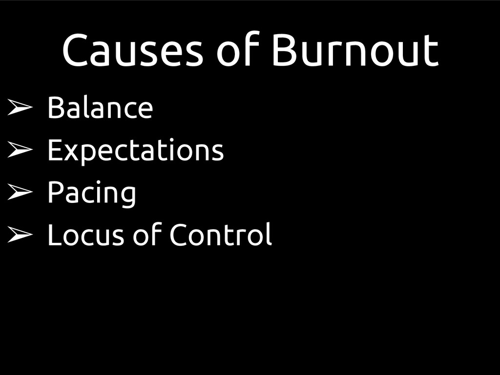 Causes of Burnout ➢ Balance ➢ Expectations ➢ Pa...