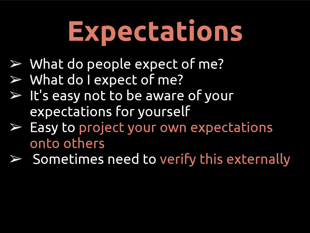 Expectations ➢ What do people expect of me? ➢ W...