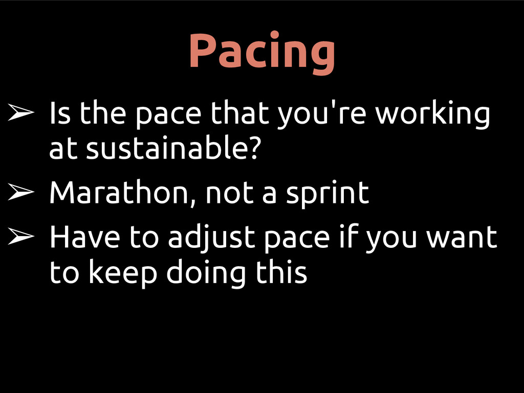 Pacing ➢ Is the pace that you're working at sus...