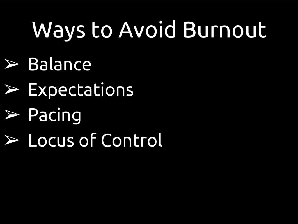 Ways to Avoid Burnout ➢ Balance ➢ Expectations ...