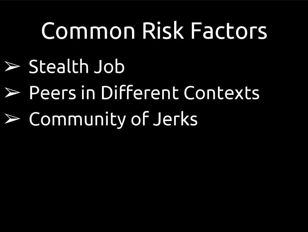Common Risk Factors ➢ Stealth Job ➢ Peers in Di...
