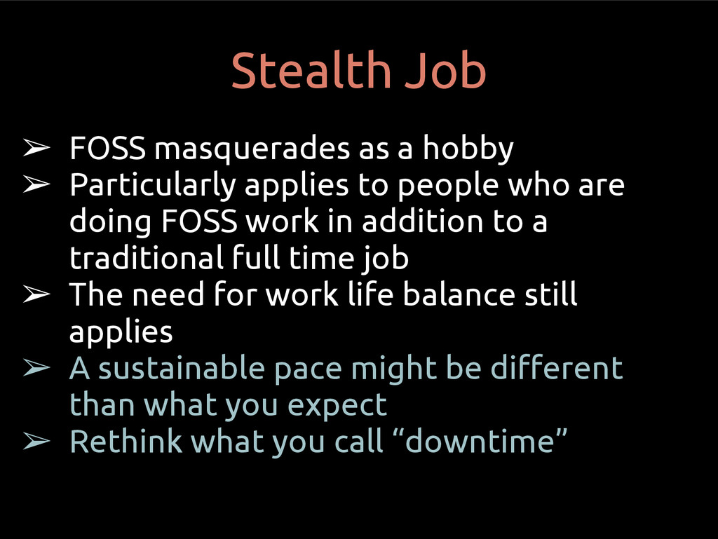 Stealth Job ➢ FOSS masquerades as a hobby ➢ Par...