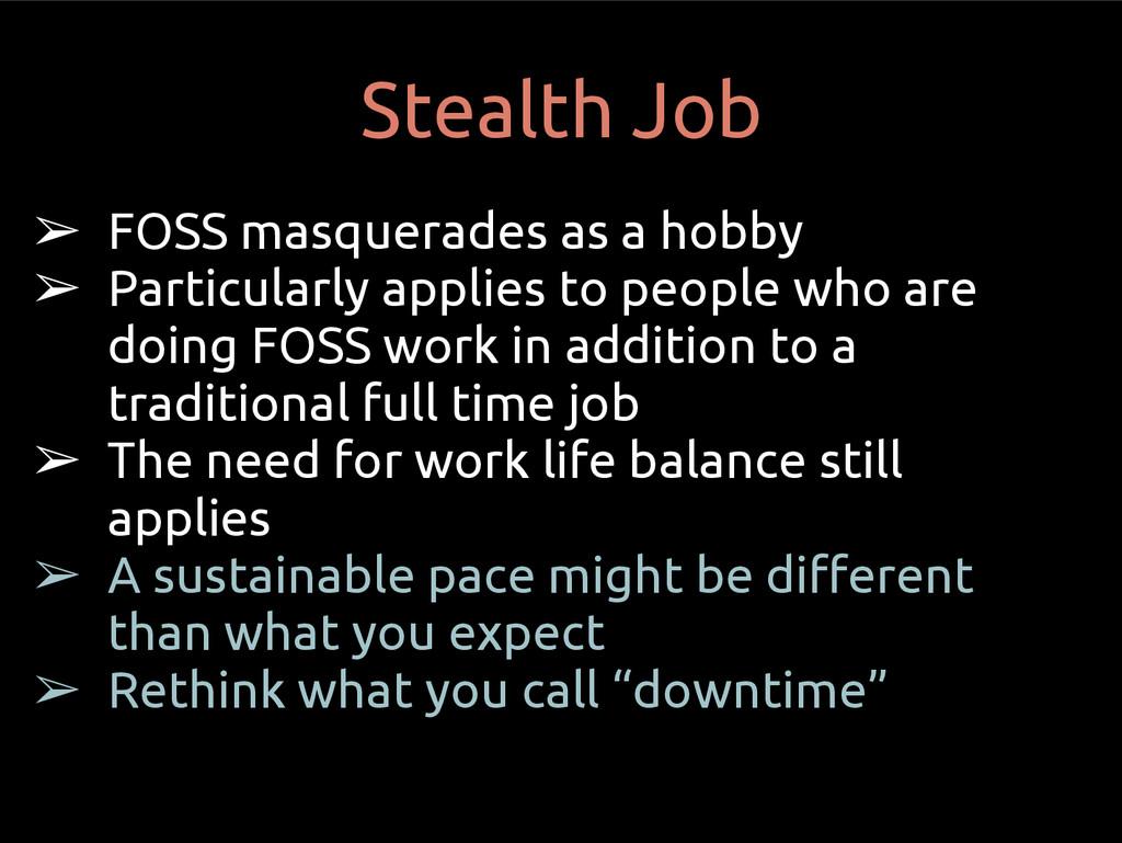 Stealth Job ➢ FOSS masquerades as a hobby ➢ Par...