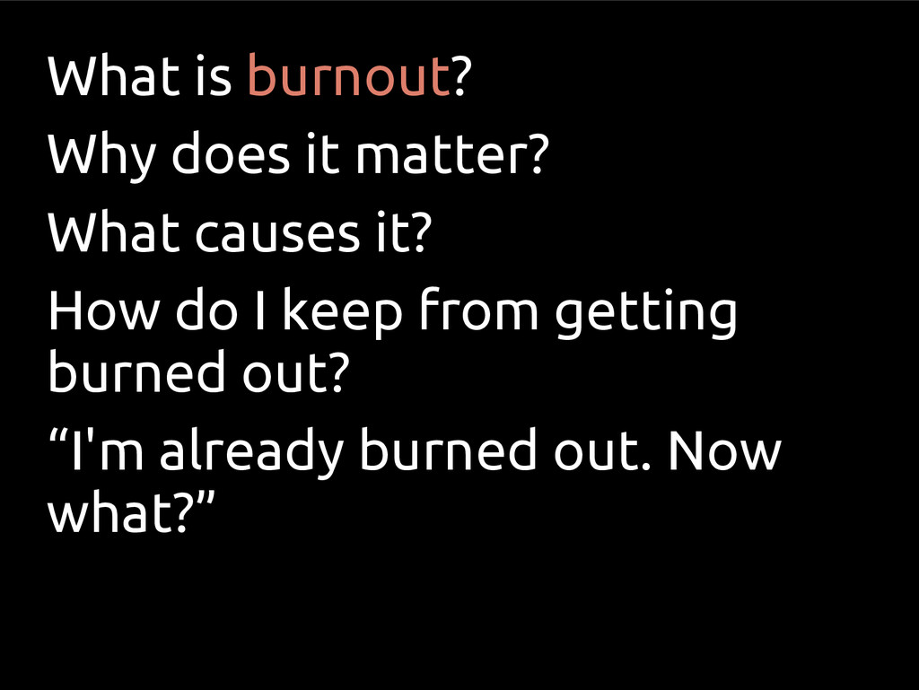 What is burnout? Why does it matter? What cause...