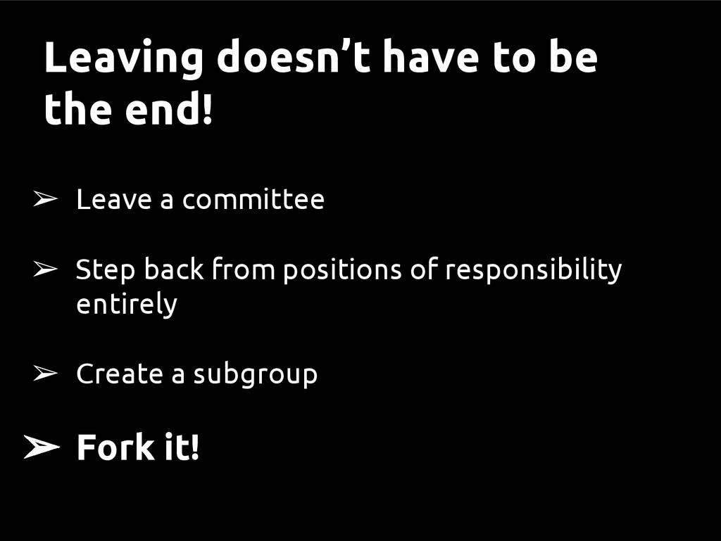 ➢ Leave a committee ➢ Step back from positions ...