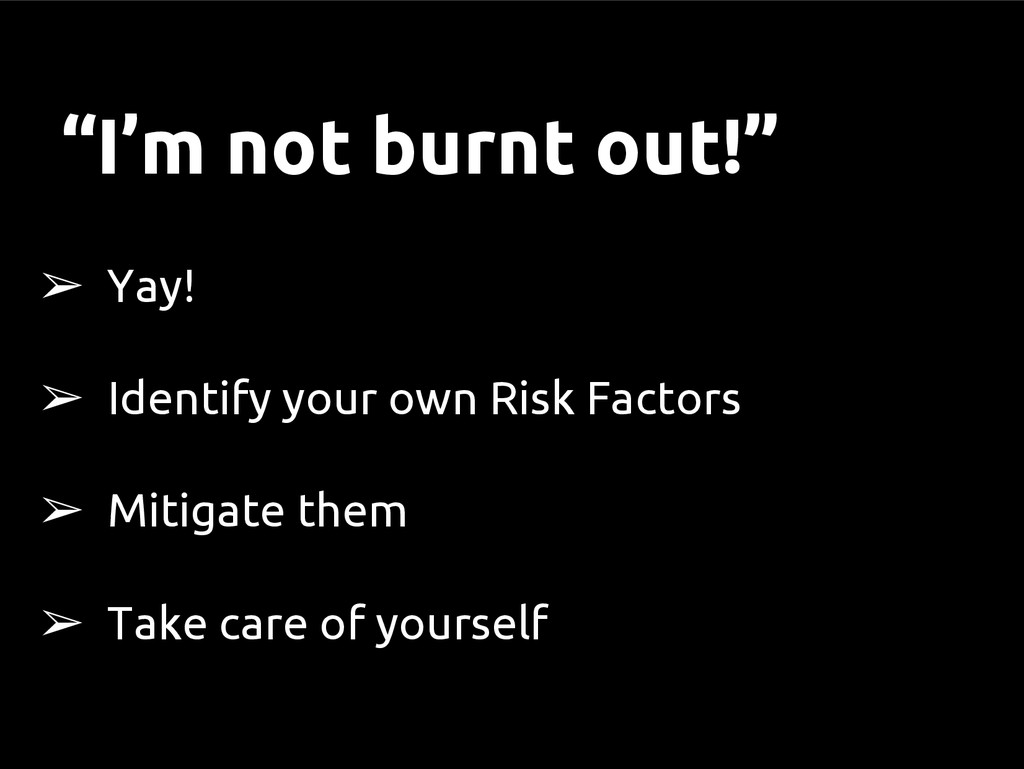 ➢ Yay! ➢ Identify your own Risk Factors ➢ Mitig...