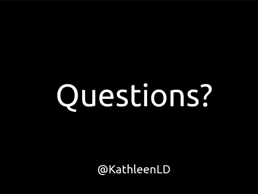 Questions? @KathleenLD