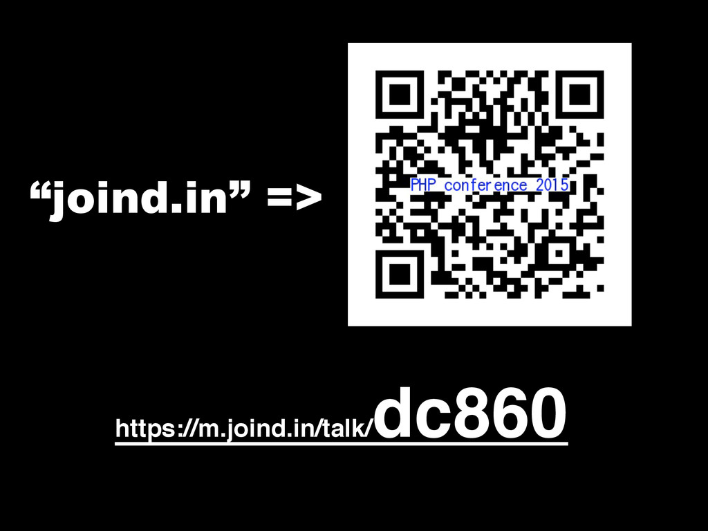"""""""joind.in"""" => https://m.joind.in/talk/ dc860"""