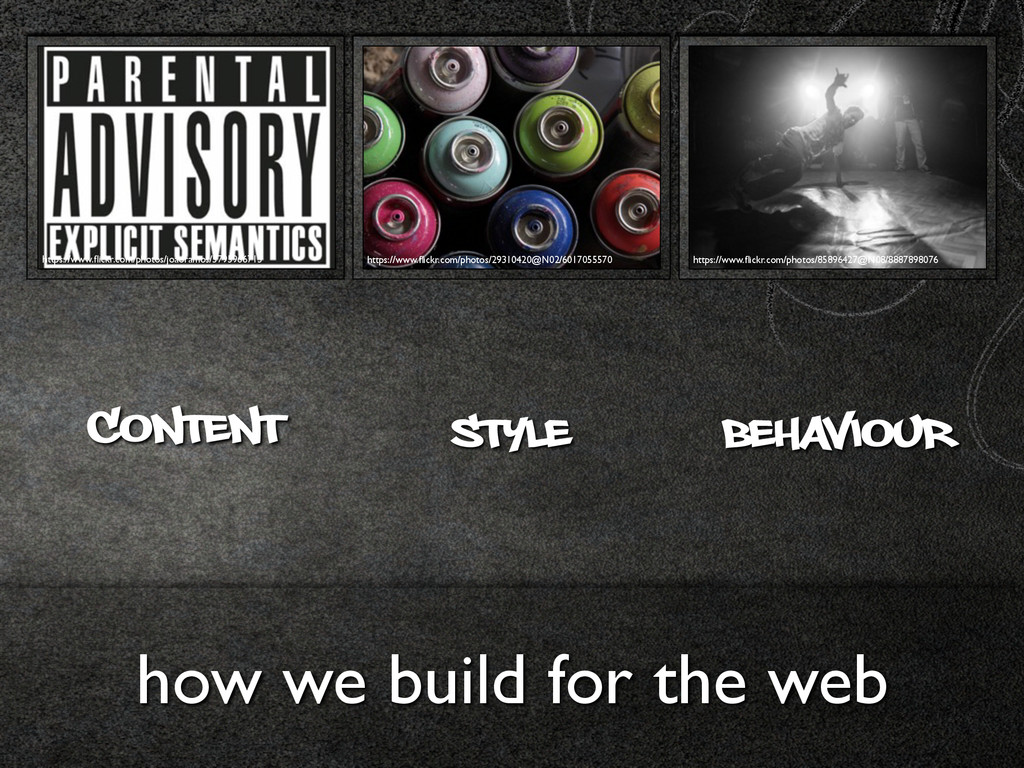 CONTENT STYLE BEHAVIOUR how we build for the we...