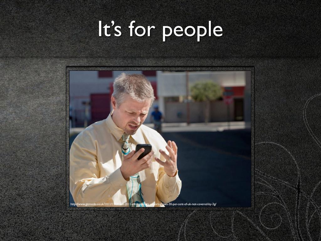 It's for people http://www.gizmodo.co.uk/2011/1...