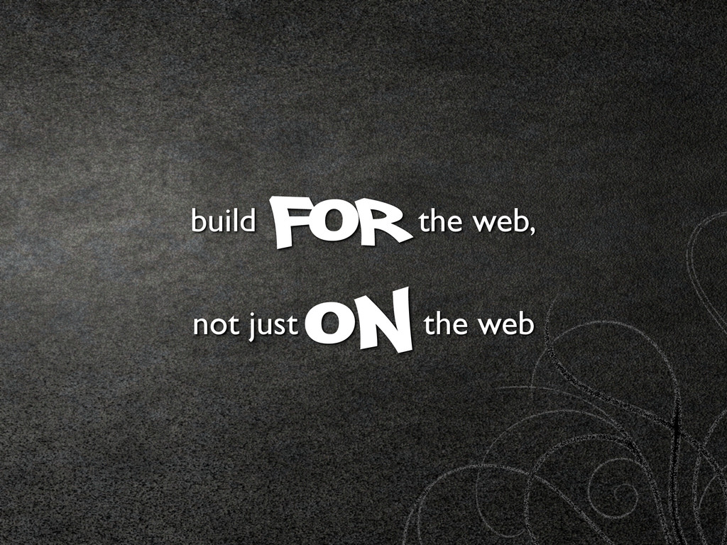 build for the web, not just on the web