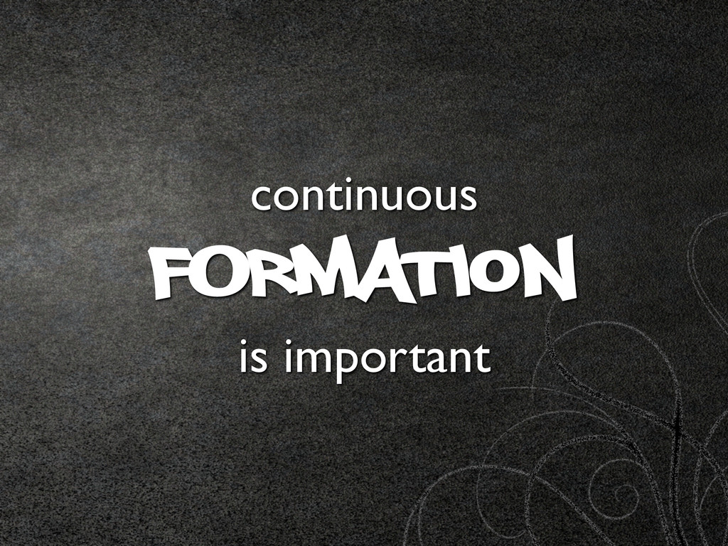 continuous FOrmation  is important