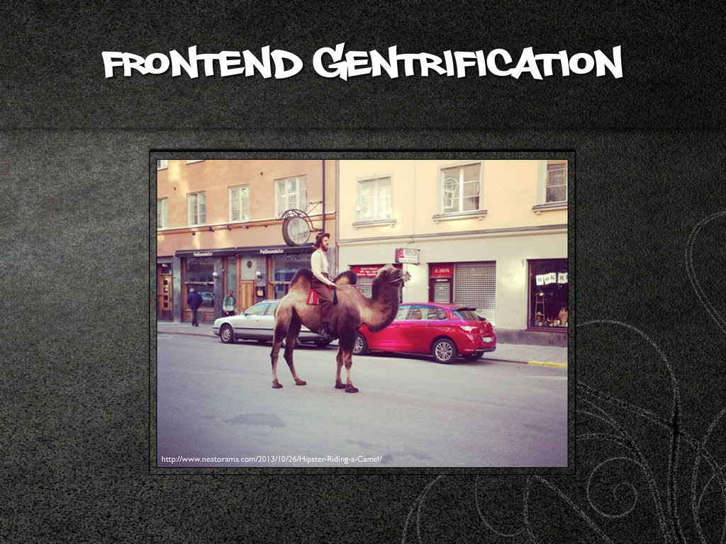 Frontend Gentrification http://www.neatorama.co...