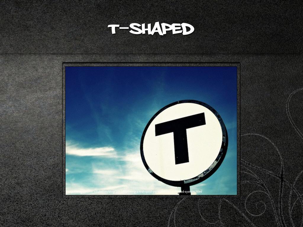 t-shaped http://blog.lib.umn.edu/cil/myblog/201...