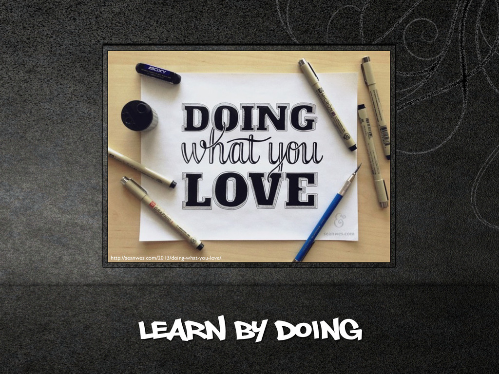 LEARN BY Doing http://seanwes.com/2013/doing-wh...