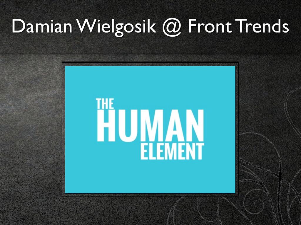 Damian Wielgosik @ Front Trends